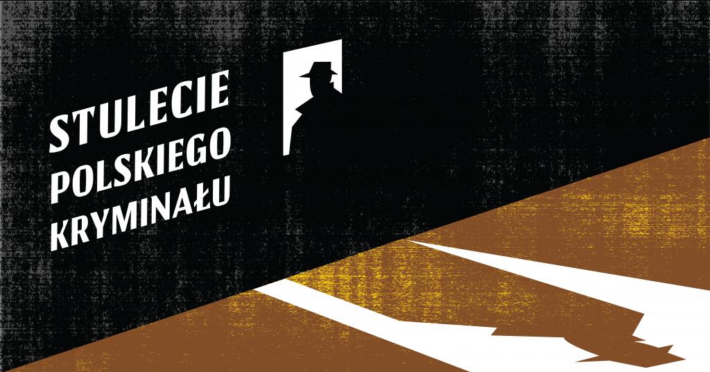"""ciemne pomieszczenie z jasnym otworem drzwiowym, w którym stoi człowiek w kapeluszu. Na ziemi pada jego cień. Po jego lewej stronie napis """"Stulecie polskiego kryminału"""""""