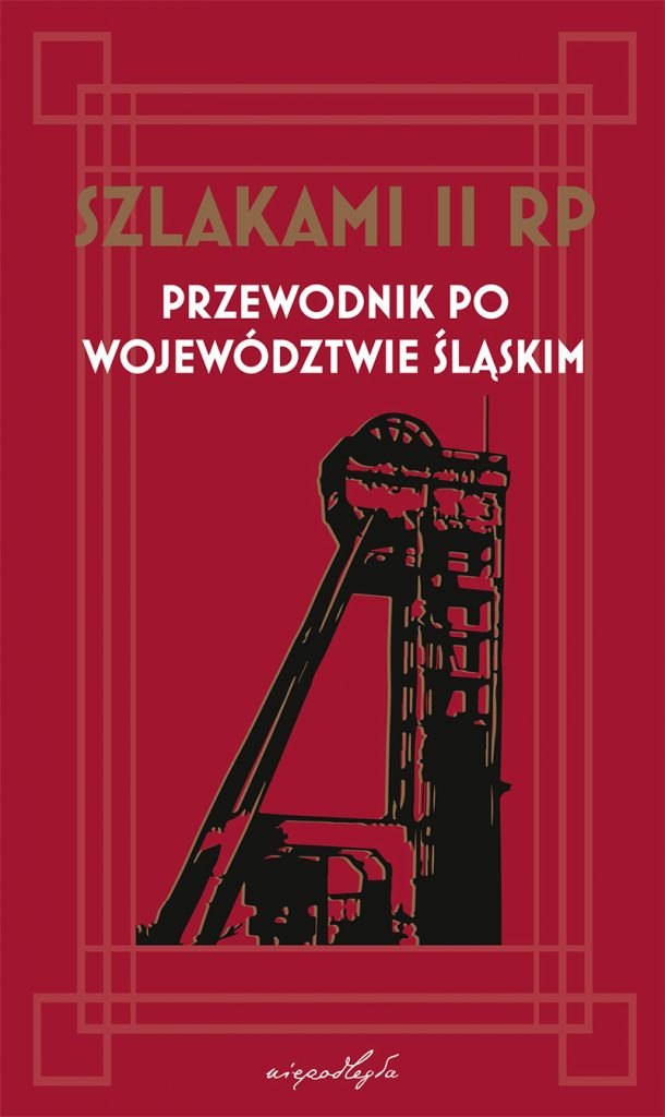 okładka z napisami: Szlakami II RP. Przewodnik po województwie śląskim i grafiką szybu górniczego