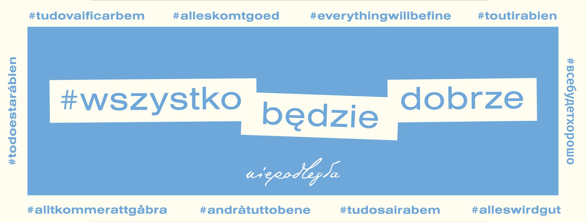 """niebieska grafika z napisem na białym polu """"#wszystko będzie dobrze"""", na dole logo """"niepodległa"""", dookoła napisy """"#wszystko będzie dobrze"""" w różnych językach"""