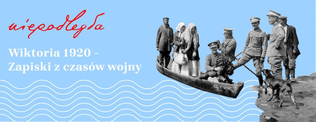 """baner z tytułem projektu """"Wiktoria 1920. Zapiski z czasów wojny"""", logo niepodległa i fragmentem starej fotografii z łodzią z kobietami i żołnierzami"""