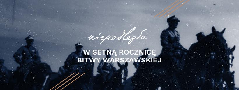 """banner z archiwalnym zdjęciem i napisaem """"Niepodległa w setną rocznicę Bitwy Warszawskiej"""""""