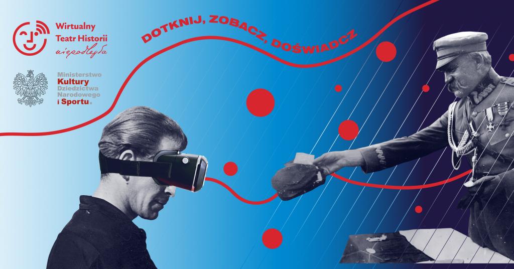 plakat wydarzenia z mężczyzną w googlach VR do którego rękę wyciąga Józef Piłsudski, hasłem dotknij, zobacz, doświadcz niebieskim tłem i czerwonymi wzorami